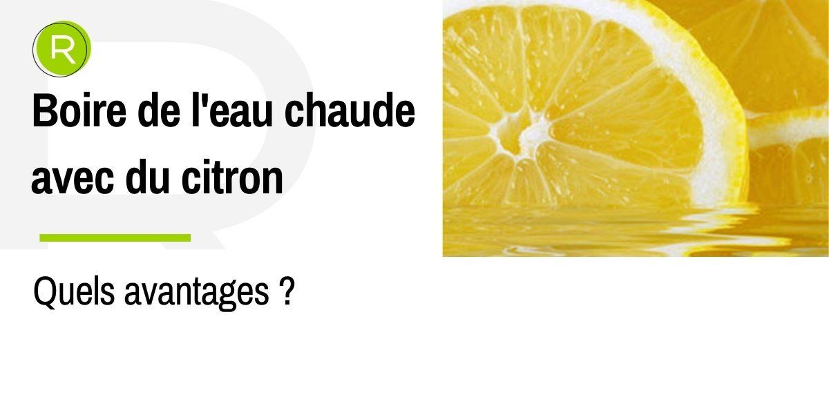 7 avantages de boire de l'eau chaude avec du citron le matin